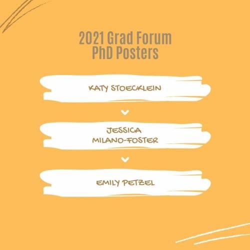 2021 Grad Forum PhD Posters Katy Stoecklein, Jessica Milano-Foster, Emily Petzel